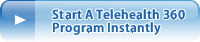 Start A Telehealth Program Instantly